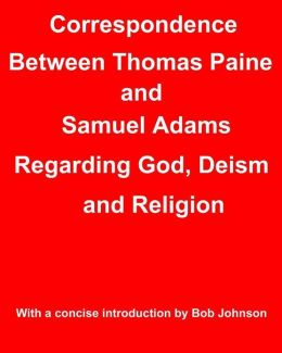 Correspondence Between Thomas Paine and Samuel Adams Regarding God, Deism and Religion