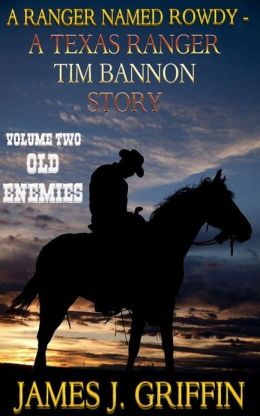 A Ranger Named Rowdy - A Texas Ranger Tim Bannon Story - Volume 2 - Old Enemies
