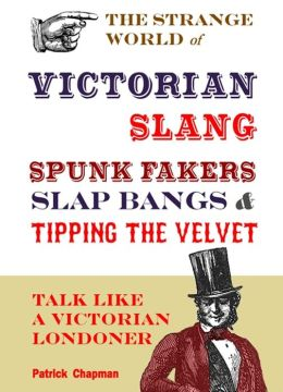 Spunk Fakers, Slap Bangs and Tipping the Velvet