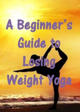 A Beginner's Guide to Losing Weight Yoga