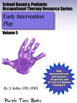 Early Intervention Play (School Based & Pediatric Occupational Therapy Resource Series, #5)