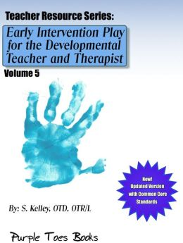 Early Intervention Play for the Developmental Therapist and Teacher: (Teachers Resource Series, #5)
