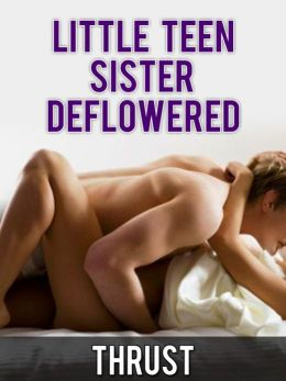 Little Teen Sister Deflowered (Pseudo Incest Brother Sister First Time Virgin Erotica)