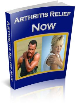 Arthritis Relief Now: Here in this guide you will find new hope. . . you don't have to live with chronic arthritis and the pain anymore! AAA+++