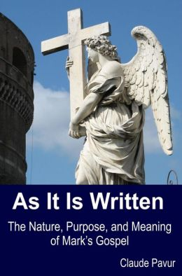 As It Is Written: The Nature, Purpose, and Meaning of Mark's Gospel