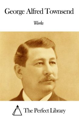 Works of George Alfred Townsend