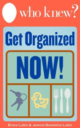 Who Knew? Get Organized Now! Repurpose Household Objects for a Clutter-Free Home