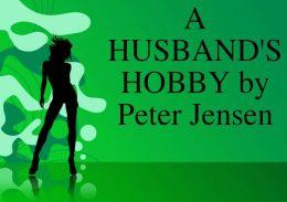 A HUSBAND'S HOBBY