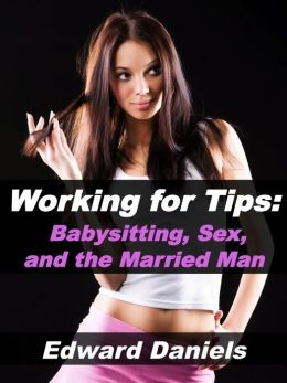 Working for Tips: Babysitting, Sex, and the Married Man
