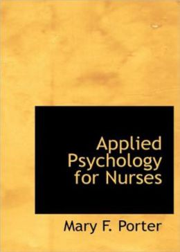 Applied Psychology for Nurses: A Psychology, Instructional, Health Classic By Mary F. Porter! AAA+++