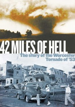 42 Miles of Hell: The Story of the Worcester Tornado of '53
