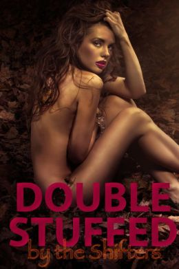 Doubly Stuffed By The Shifters (m/f/m double penetration shapeshifter breeding sex paranormal erotica)