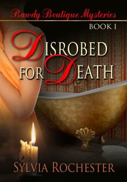 Disrobed For Death [Bawdy Boutique Mysteries Book 1]