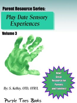Play Date Sensory Experiences (Parent Resource Series, #3)