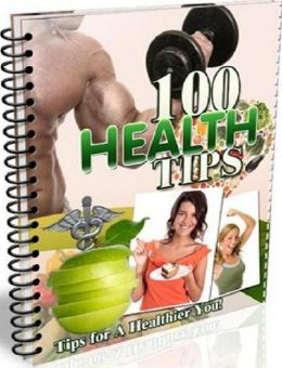 eBook about 100 Health Tips - Having good health is the most important thing in life.