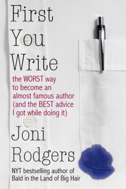 First You Write: The WORST Way to Become an Almost Famous Author and the BEST Advice I Got While Doing It