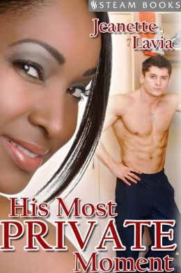 His Most Private Moment - A Sexy Interracial BWWM Voyeurism Erotic Short Story from Steam Books