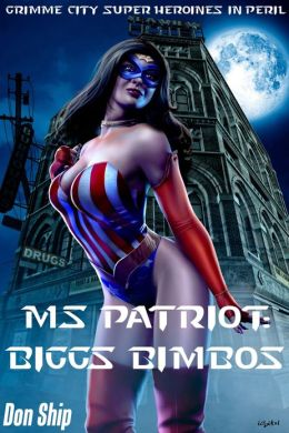 Ms Patriot: Biggs Bimbos (Grimme City Super Heroines in Peril)