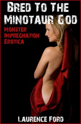 Bred To The Minotaur God (Monster Impregnation Erotica)