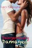 Book Cover Image. Title: Dangerously Damaged (Addicted to You, Book One), Author: Lucy Covington