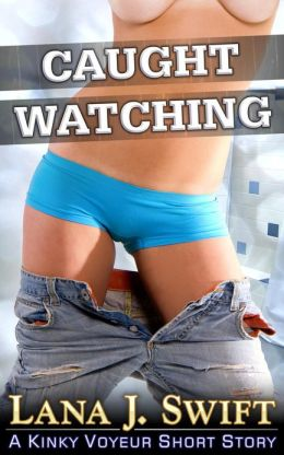 Caught Watching (A Kinky Voyeur Story)
