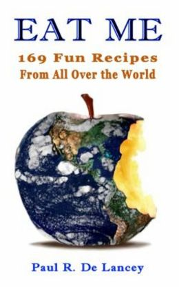 Eat Me: 169 Fun Recipes From All Over the World
