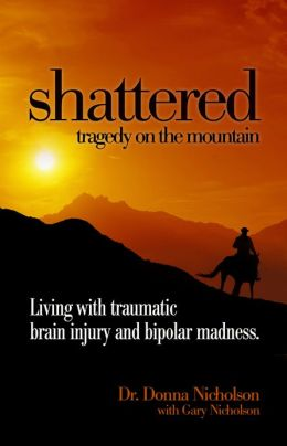 Shattered: Tragedy on the Mountain - Living with Traumatic Brain Injury and Bipolar Madness