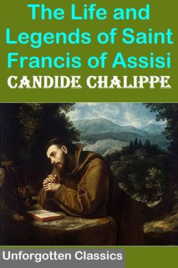 The Life and Legends of Saint Francis of Assisi - Enhanced
