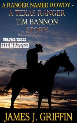 A Ranger Named Rowdy - A Texas Ranger Tim Bannon Story - Volume 3 - Kidnapped