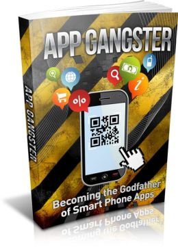App Gangster: Becoming The Godfather Of Smart Phone Apps