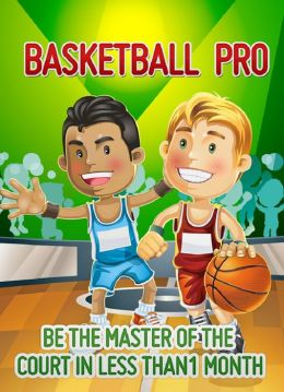 Basketball Pro: Be The Master Of The Court In Less Than 1 Month