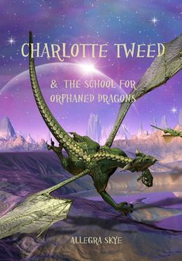 Charlotte Tweed and The School for Orphaned Dragons (Book #1)