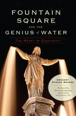 Fountain Square and the Genius of Water: The Heart of Cincinnati
