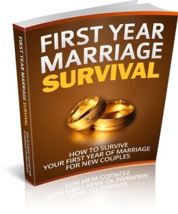 First Year Marriage Survival: How To Survive Your First Year Of Marriage For New Couples