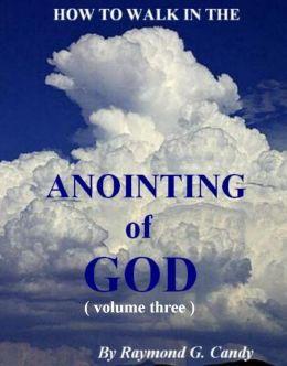 How to Walk in the Anointing of God: Volume Three