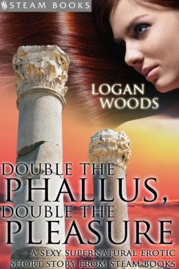 Double the Phallus, Double the Pleasure - A Sexy Supernatural Erotic Short Story from Steam Books
