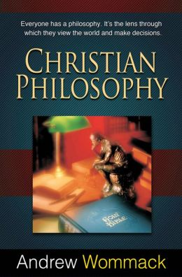 Christian Philosophy: Everyone Has a Philosophy. It's The Lens Through Which They View The World and Make Decisions.