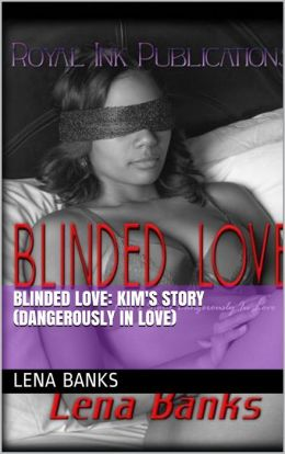 Blinded Love 1: Kim's Story (Dangerously In Love)