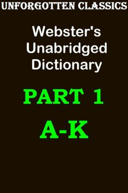 Webster's Unabridged Dictionary, Part 1 (of 2) Enhanced