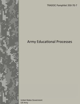 TRADOC Pamphlet 350-70-7 Army Educational Processes 9 January 2013