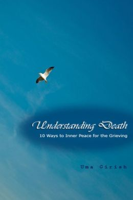 Understanding Death: 10 Ways to Inner Peace for the Grieving