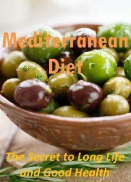 Mediterranean Diet: The Secret to Long Life and Good Health