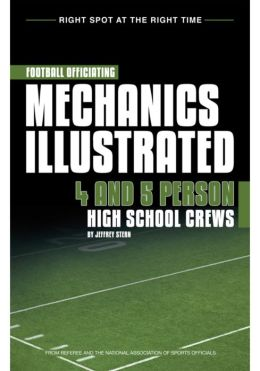Football Officiating Mechanics Illustrated: Four and Five Person High School Crews