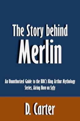 The Story behind Merlin: An Unauthorized Guide to the BBC's King Arthur Mythology Series, Airing Now on Syfy [Article]