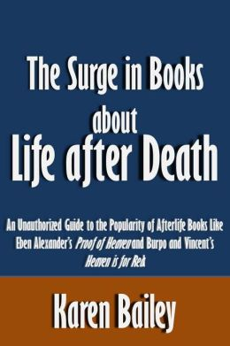 The Surge in Books about Life after Death: An Unauthorized Guide to the Popularity of Afterlife Books Like Eben Alexander's Proof of Heaven and Todd Burpo and Lynn Vincent's Heaven is for Real [Article]