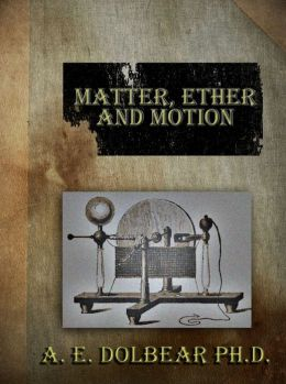 Matter, Ether and Motion - The Factors and Relations of Physical Science