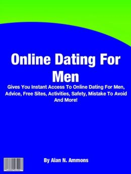 Online Dating For Men: Gives You Instant Access To Online Dating For Men, Advice, Free Sites, Activities, Safety, Mistake To Avoid And More!