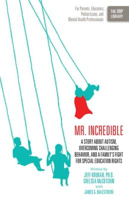 Mr. Incredible: A Story About Autism, Overcoming Challenging Behavior, and a Family's Fight for Special Education Rights