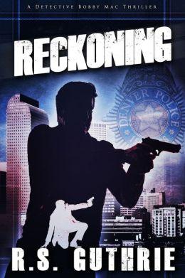 Reckoning: A Detective Bobby Mac Thriller (Volume 3)