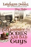 Book Cover Image. Title: Brownies, Bodies and Bad Guys, Author: Leighann Dobbs